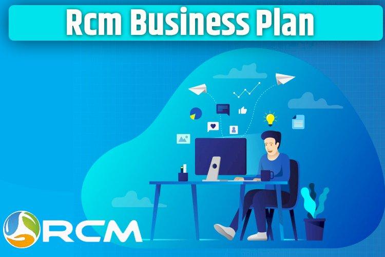 RCM Business Marketing Plan   How RCM Plan works ?